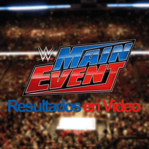 Resultados en Video de Main Event