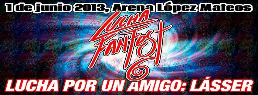 Lucha Fan Fest VI: Lucha por un Amigo: Lásser - Arena López Mateos (1/6/13)